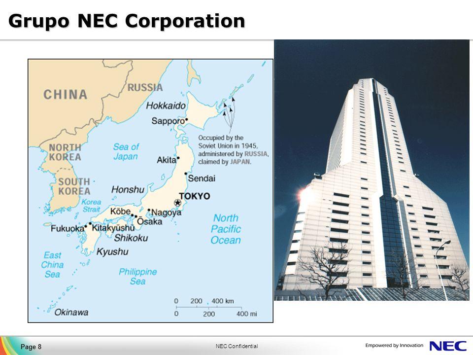 NEC Confidential Page 9 Participação por Segmento Operações do Grupo NEC TI e Telecom Mobilidade e Conteúdo Semicondutores NEC Corporation NEC Corporation Matriz: Tokyo, Japão Fundação: 17 de Julho 1899 Faturamento: US$ 46 bi (31/03/08) Colaboradores: 153.000 (31/03/08) Subsidiárias: 334 Subsidiárias: 334 Hajime Sasaki (Chairman of Board) Kaoru Yano (Presidente) NEC Corporation