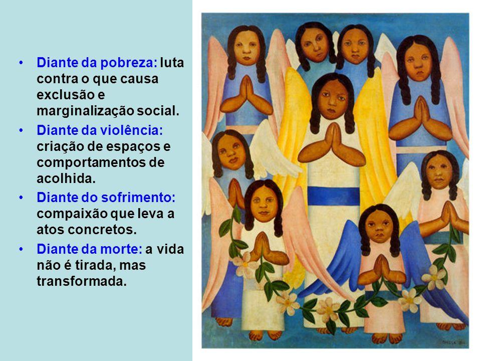 Diante da pobreza: luta contra o que causa exclusão e marginalização social. Diante da violência: criação de espaços e comportamentos de acolhida. Dia