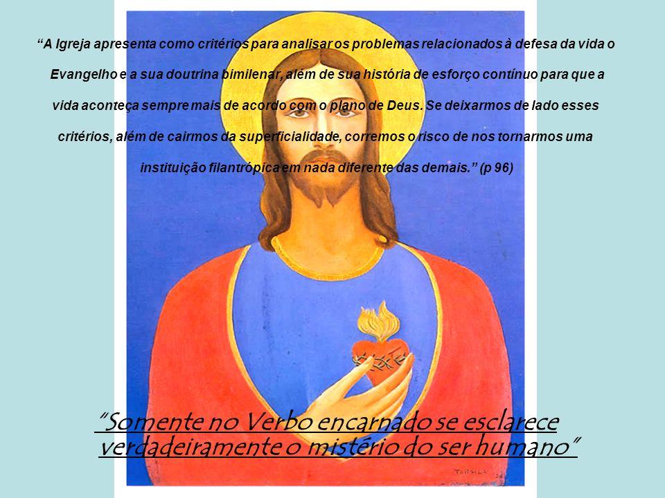 A Igreja apresenta como critérios para analisar os problemas relacionados à defesa da vida o Evangelho e a sua doutrina bimilenar, além de sua históri