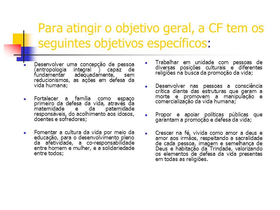 Para atingir o objetivo geral, a CF tem os seguintes objetivos específicos: Desenvolver uma concepção de pessoa (antropologia integral ) capaz de fund