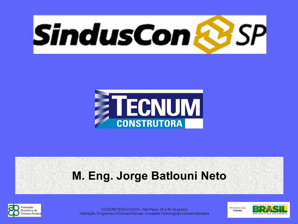 M. Eng. Jorge Batlouni Neto CONCRETESHOW 2013 – São Paulo, 28 a 30 de agosto Habitação: Programas e Políticas Públicas, Inovações Tecnológicas e Suste