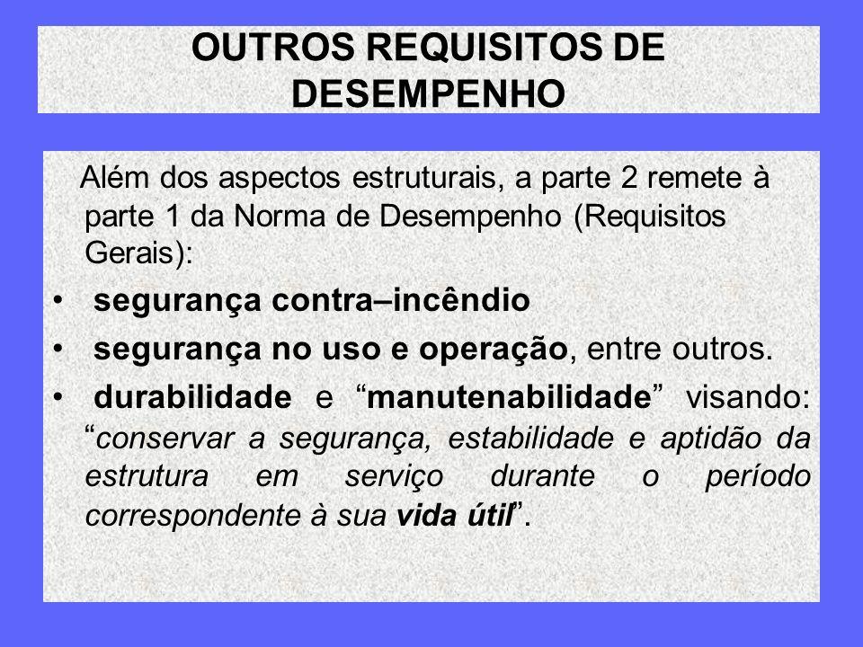 OUTROS REQUISITOS DE DESEMPENHO Além dos aspectos estruturais, a parte 2 remete à parte 1 da Norma de Desempenho (Requisitos Gerais): segurança contra