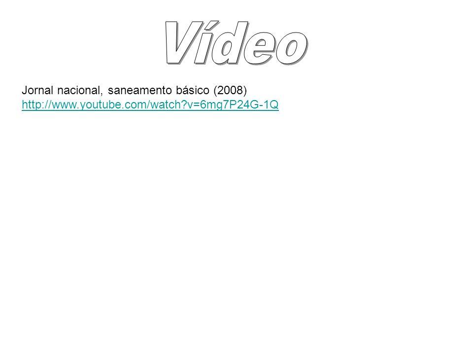 Jornal nacional, saneamento básico (2008) http://www.youtube.com/watch?v=6mg7P24G-1Q