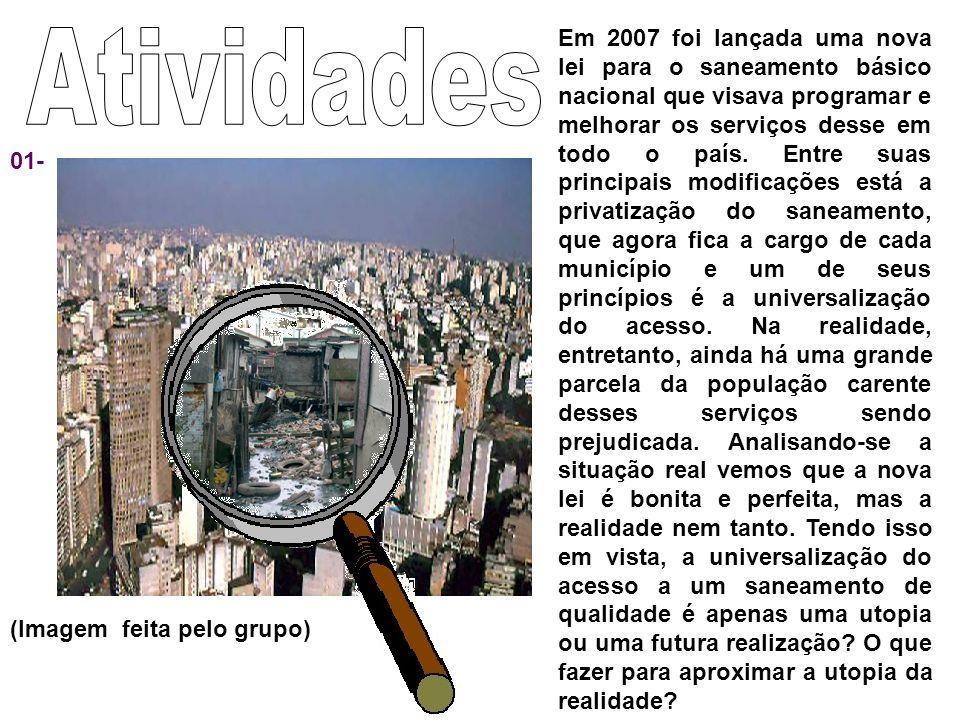 01- (Imagem feita pelo grupo) Em 2007 foi lançada uma nova lei para o saneamento básico nacional que visava programar e melhorar os serviços desse em todo o país.