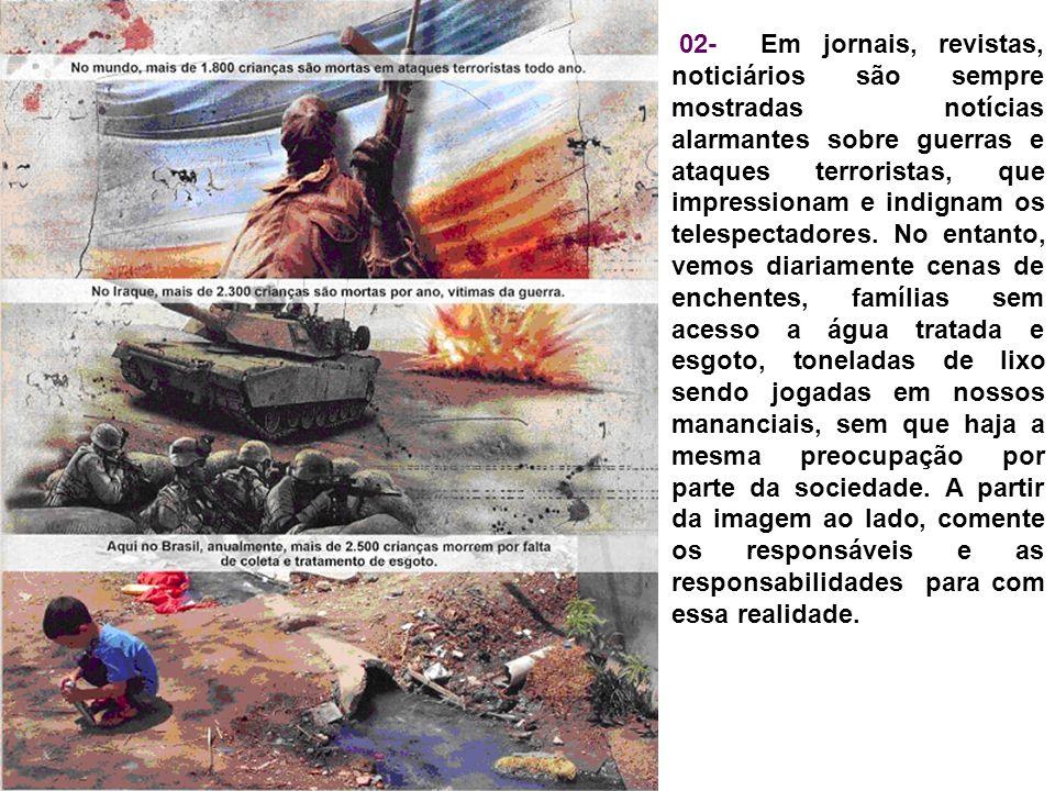 02- Em jornais, revistas, noticiários são sempre mostradas notícias alarmantes sobre guerras e ataques terroristas, que impressionam e indignam os telespectadores.