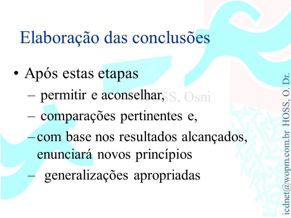 icdnet@wopm.com.br HOSS, O. Dr. HOSS, Osni Elaboração das conclusões Após estas etapas – permitir e aconselhar, – comparações pertinentes e, –com base