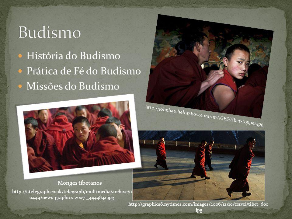 História do Budismo Prática de Fé do Budismo Missões do Budismo http://i.telegraph.co.uk/telegraph/multimedia/archive/0 0444/news-graphics-2007-_44448