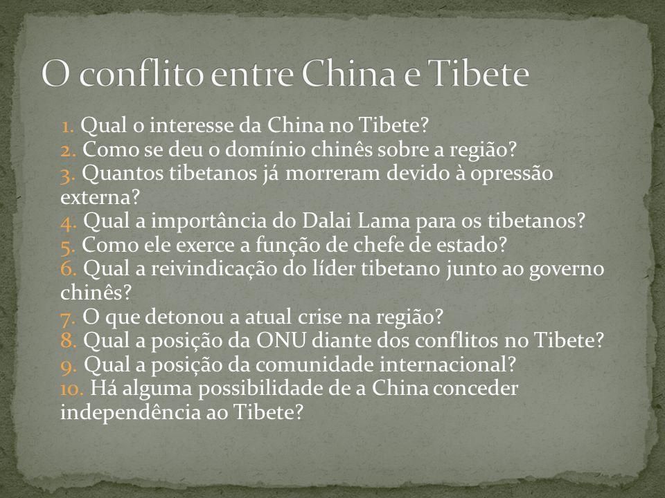 1. Qual o interesse da China no Tibete? 2. Como se deu o domínio chinês sobre a região? 3. Quantos tibetanos já morreram devido à opressão externa? 4.