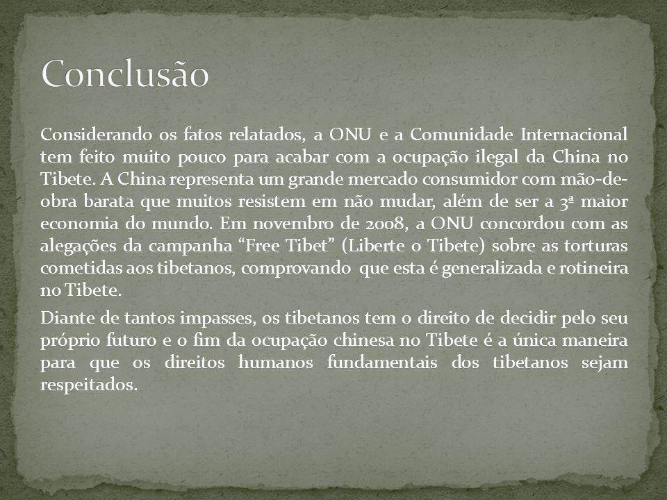 Considerando os fatos relatados, a ONU e a Comunidade Internacional tem feito muito pouco para acabar com a ocupação ilegal da China no Tibete. A Chin