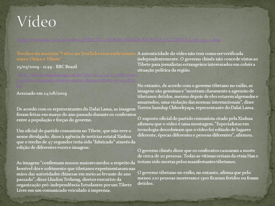 Trechos da matéria Vídeo no YouTube reacende tensão entre China e Tibete 25/03/2009 - 11:49 - BBC Brasil http://ultimosegundo.ig.com.br/bbc/2009/03/25