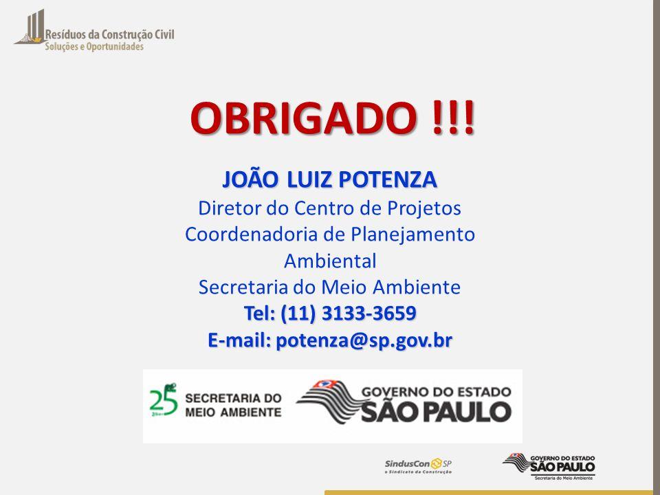 OBRIGADO !!! JOÃO LUIZ POTENZA Diretor do Centro de Projetos Coordenadoria de Planejamento Ambiental Secretaria do Meio Ambiente Tel: (11) 3133-3659 E