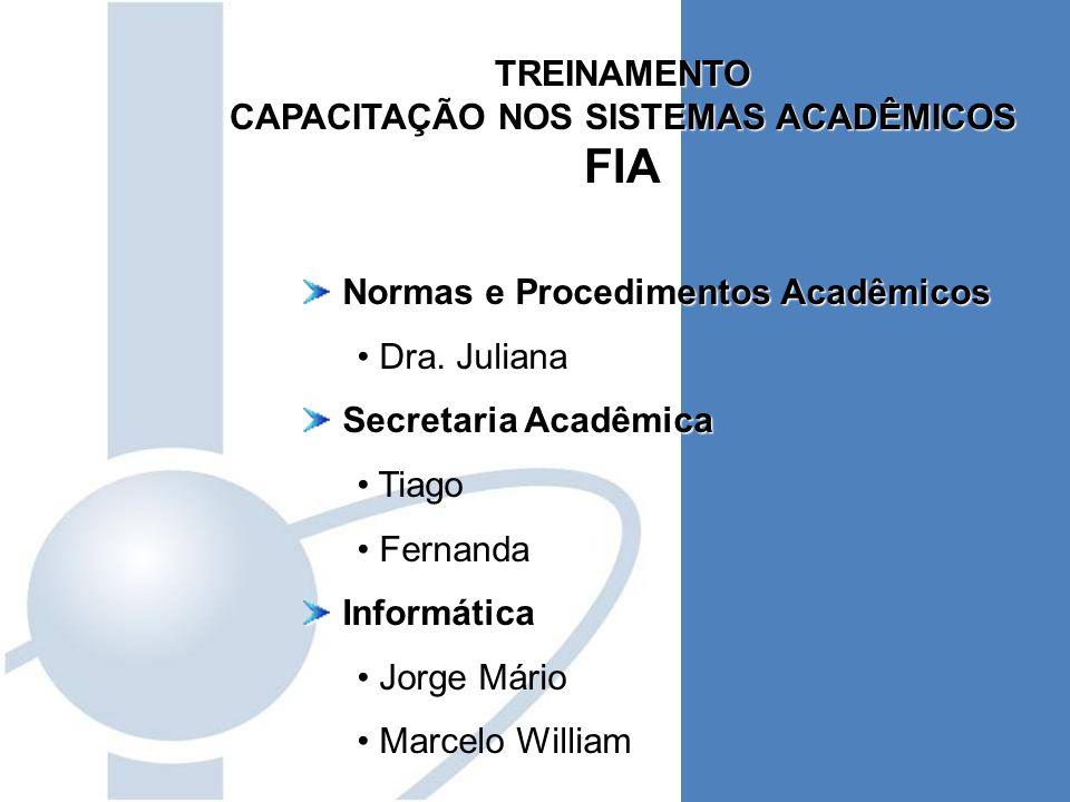TREINAMENTO CAPACITAÇÃO NOS SISTEMAS ACADÊMICOS FIA Normas e Procedimentos Acadêmicos Normas e Procedimentos Acadêmicos Dra. Juliana Secretaria Acadêm