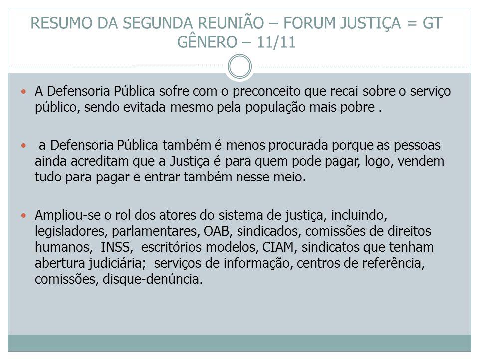 RESUMO DA SEGUNDA REUNIÃO – FORUM JUSTIÇA = GT GÊNERO – 11/11 A Defensoria Pública sofre com o preconceito que recai sobre o serviço público, sendo ev