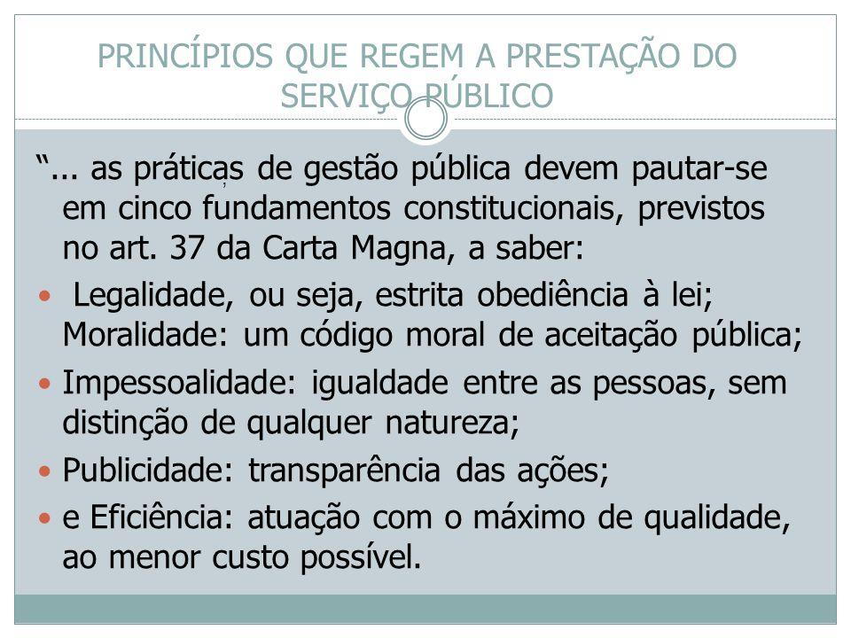 PRINCÍPIOS QUE REGEM A PRESTAÇÃO DO SERVIÇO PÚBLICO... as práticas de gestão pública devem pautar-se em cinco fundamentos constitucionais, previstos n