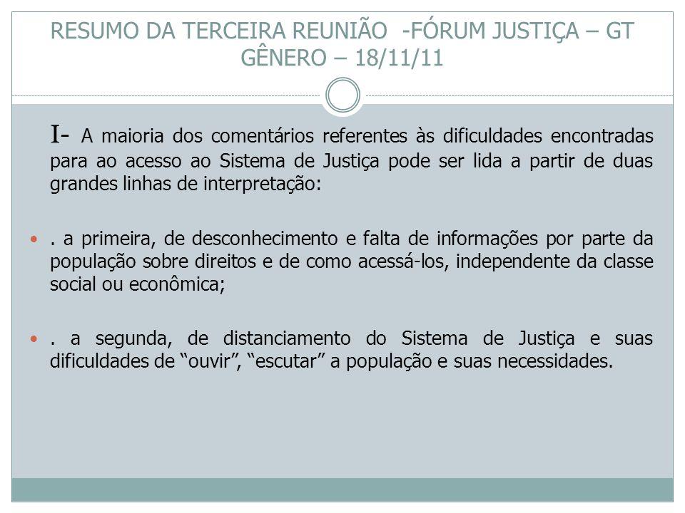 I- A maioria dos comentários referentes às dificuldades encontradas para ao acesso ao Sistema de Justiça pode ser lida a partir de duas grandes linhas