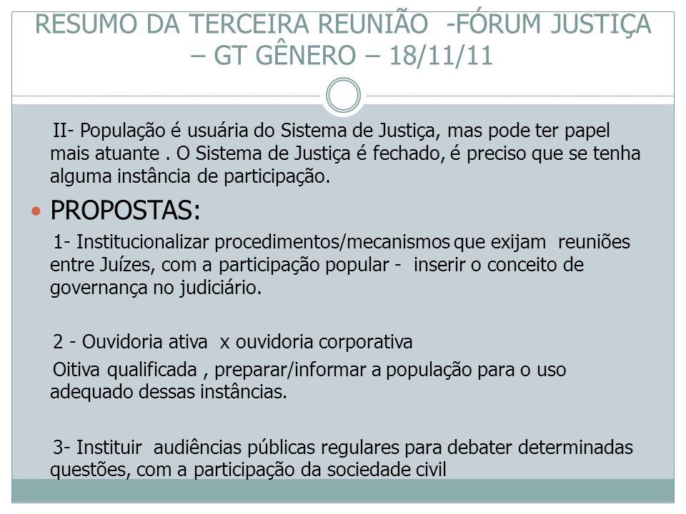 II- População é usuária do Sistema de Justiça, mas pode ter papel mais atuante. O Sistema de Justiça é fechado, é preciso que se tenha alguma instânci
