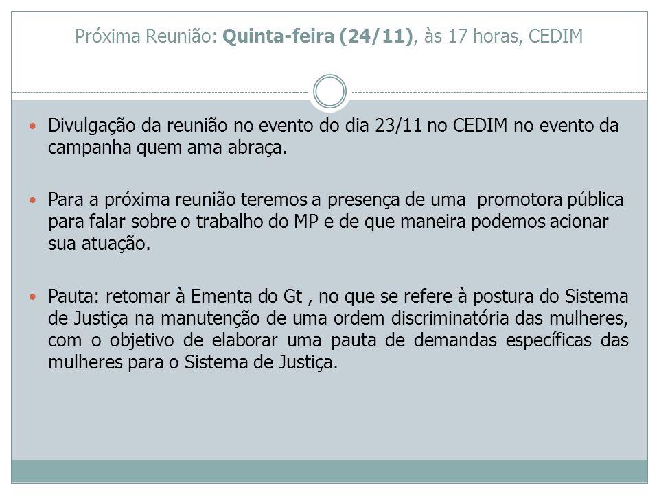 Próxima Reunião: Quinta-feira (24/11), às 17 horas, CEDIM Divulgação da reunião no evento do dia 23/11 no CEDIM no evento da campanha quem ama abraça.