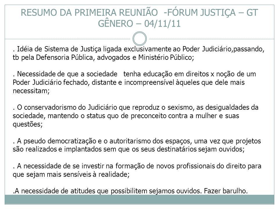 . Idéia de Sistema de Justiça ligada exclusivamente ao Poder Judiciário,passando, tb pela Defensoria Pública, advogados e Ministério Público;. Necessi