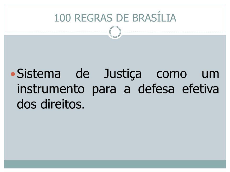 Sistema de Justiça como um instrumento para a defesa efetiva dos direitos. 100 REGRAS DE BRASÍLIA