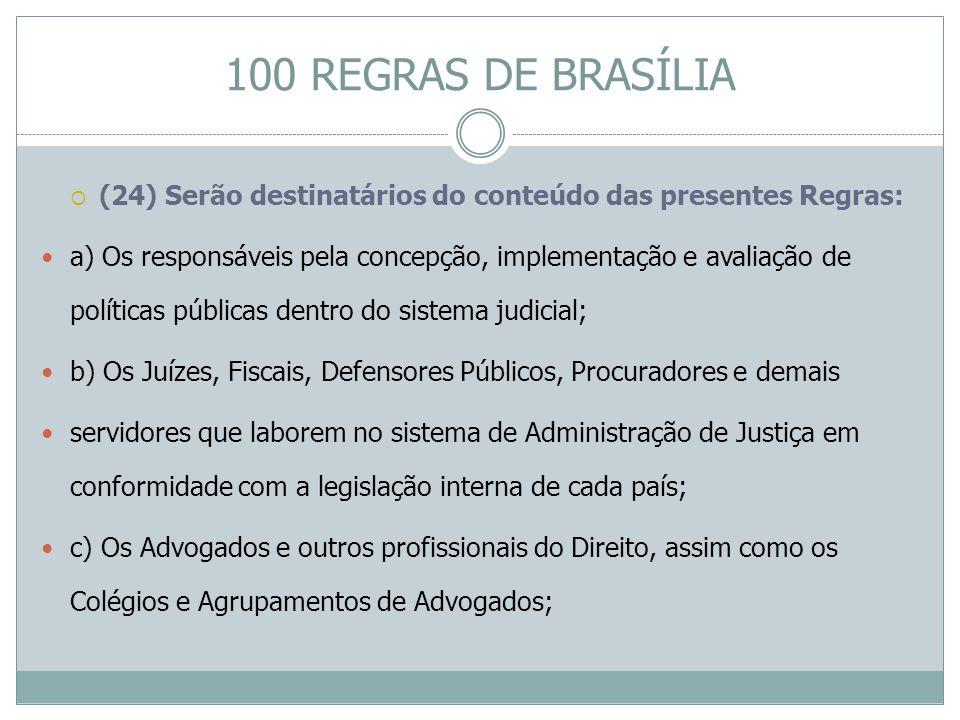 (24) Serão destinatários do conteúdo das presentes Regras: a) Os responsáveis pela concepção, implementação e avaliação de políticas públicas dentro d