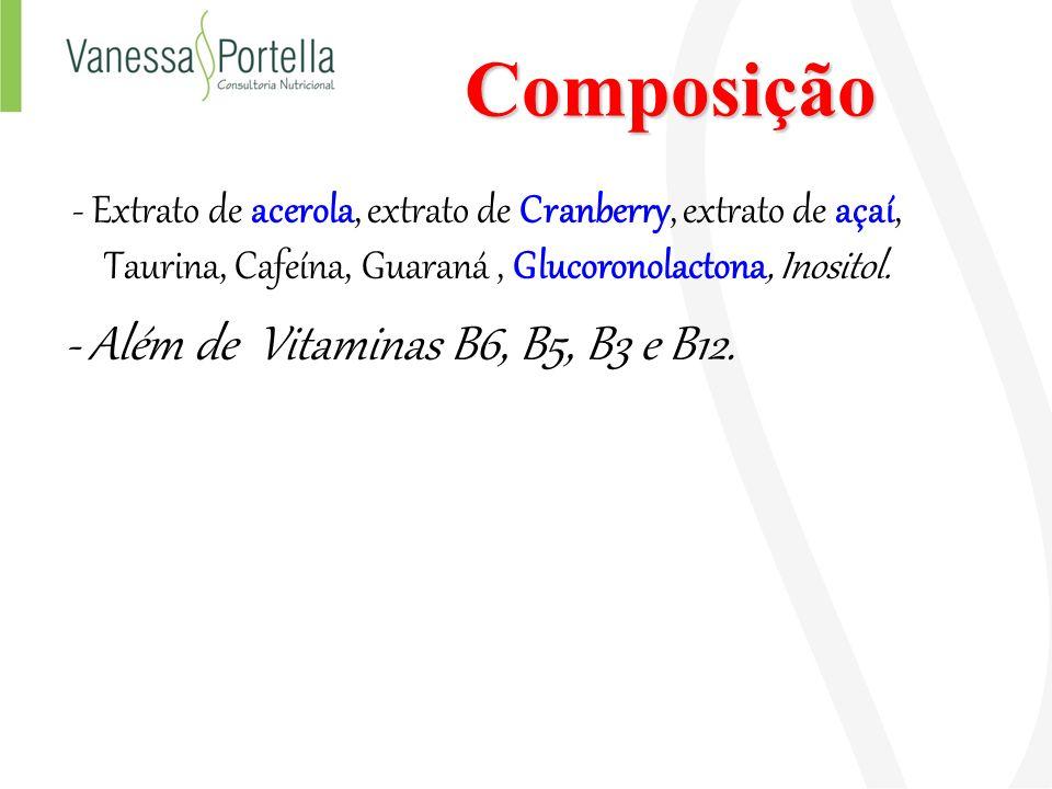 Composição - Extrato de acerola, extrato de Cranberry, extrato de açaí, Taurina, Cafeína, Guaraná, Glucoronolactona, Inositol. - Além de Vitaminas B6,