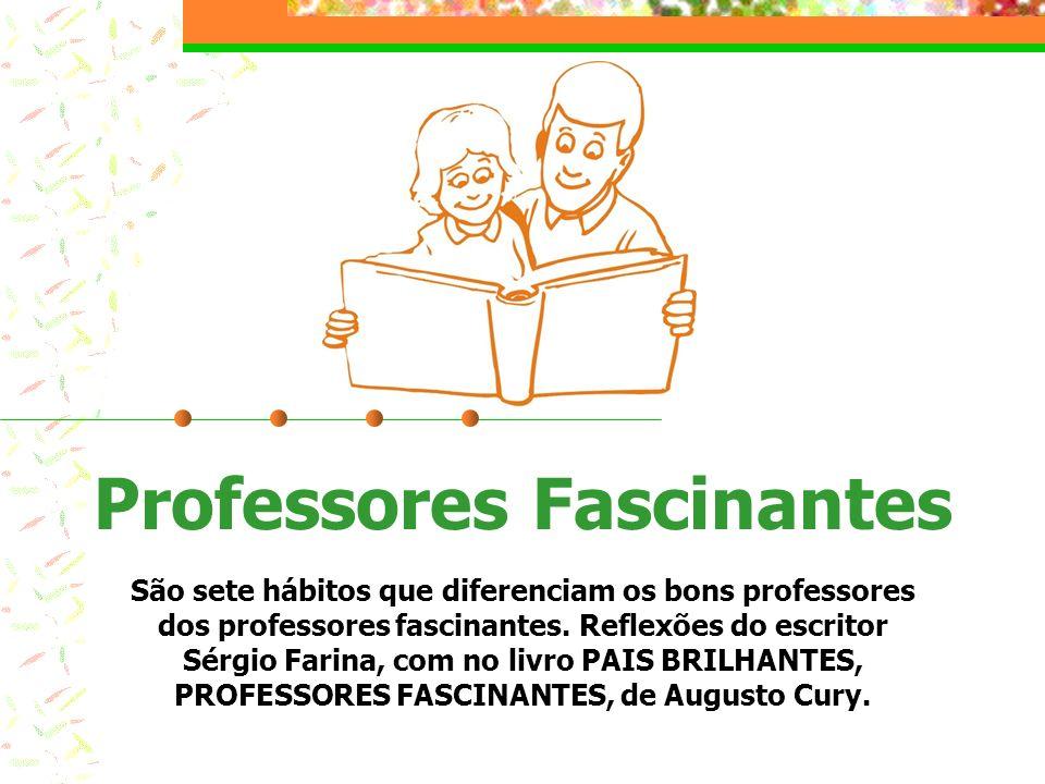 Professores Fascinantes São sete hábitos que diferenciam os bons professores dos professores fascinantes. Reflexões do escritor Sérgio Farina, com no