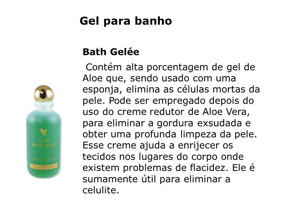 Gel para banho Bath Gelée Contém alta porcentagem de gel de Aloe que, sendo usado com uma esponja, elimina as células mortas da pele. Pode ser emprega