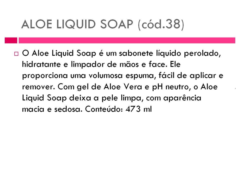 Aloe Liquid Soap Sabonete líquido de Aloe para mãos e rosto. Rico hidratante das mãos e limpador da face, perolado, com generosa quantidade de Aloe. É
