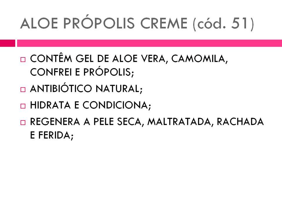 Creme de Própolis e Aloe Aloe Propolis Creme Uma combinação fantástica de Aloe Vera, própolis, lanolina, camomila e confrei, enriquecida com vitamina