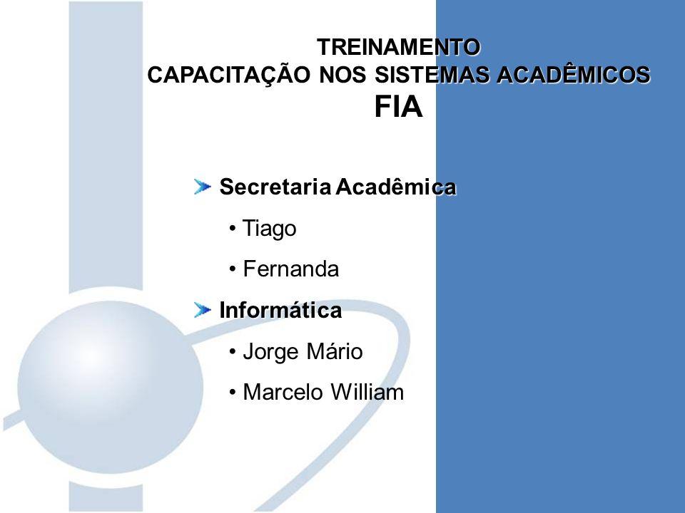 TREINAMENTO CAPACITAÇÃO NOS SISTEMAS ACADÊMICOS FIA Secretaria Acadêmica Secretaria Acadêmica Tiago Fernanda Informática Informática Jorge Mário Marce