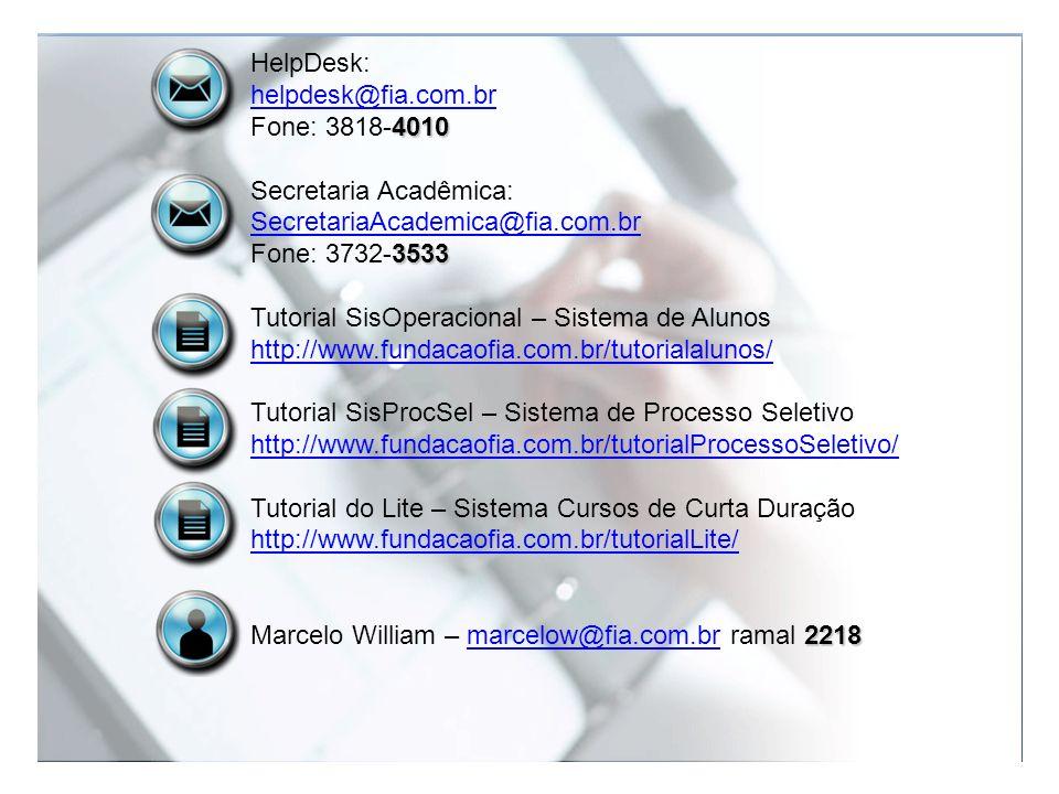 HelpDesk: helpdesk@fia.com.br 4010 Fone: 3818-4010 Secretaria Acadêmica: SecretariaAcademica@fia.com.br 3533 Fone: 3732-3533 Tutorial SisOperacional –