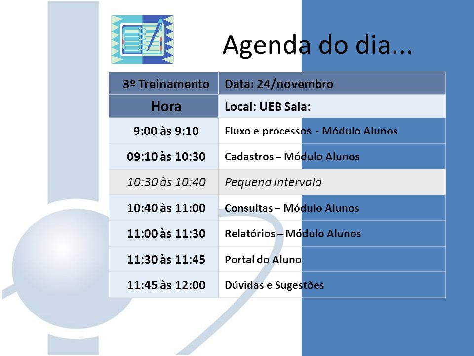 3º TreinamentoData: 24/novembro Hora Local: UEB Sala: 9:00 às 9:10 Fluxo e processos - Módulo Alunos 09:10 às 10:30 Cadastros – Módulo Alunos 10:30 às