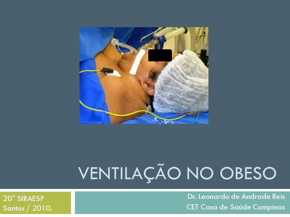 VENTILAÇÃO NO OBESO Dr. Leonardo de Andrade Reis CET Casa de Saúde Campinas 20° SIRAESP Santos / 2010.