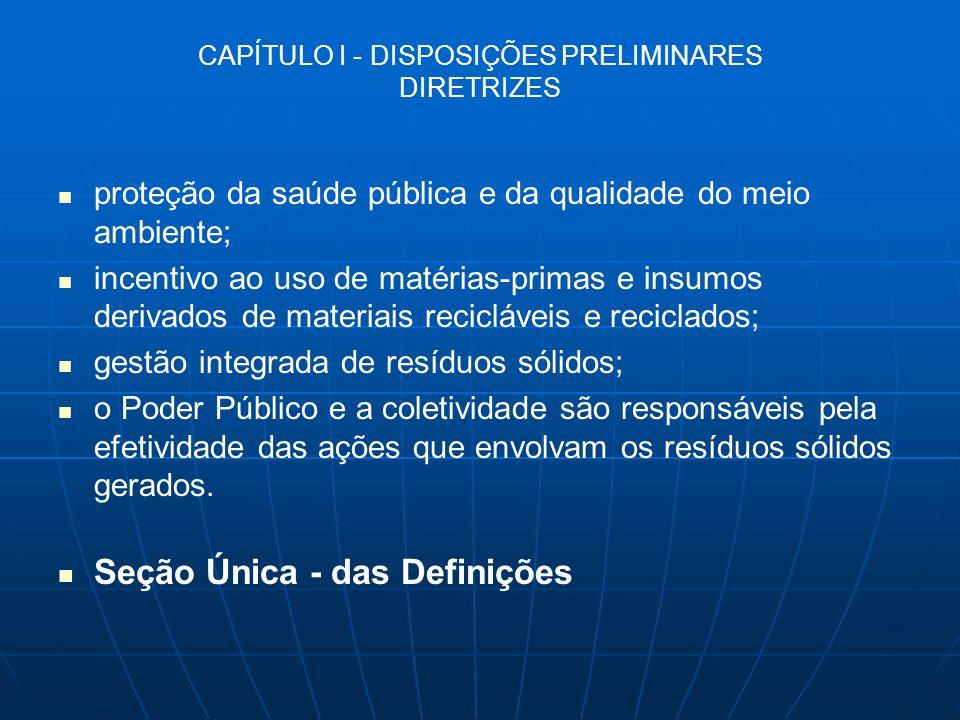 CAPÍTULO I - DISPOSIÇÕES PRELIMINARES DIRETRIZES proteção da saúde pública e da qualidade do meio ambiente; incentivo ao uso de matérias-primas e insu