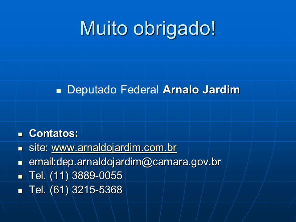 Muito obrigado! Arnalo Jardim Deputado Federal Arnalo Jardim Contatos: Contatos: site: www.arnaldojardim.com.br site: www.arnaldojardim.com.brwww.arna