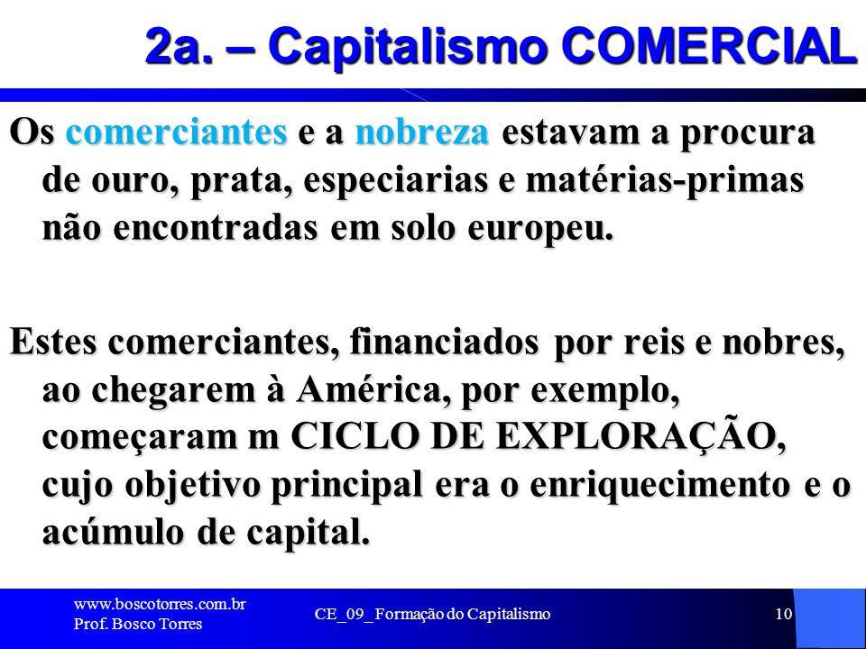 CE_09_ Formação do Capitalismo10 2a. – Capitalismo COMERCIAL Os comerciantes e a nobreza estavam a procura de ouro, prata, especiarias e matérias-prim