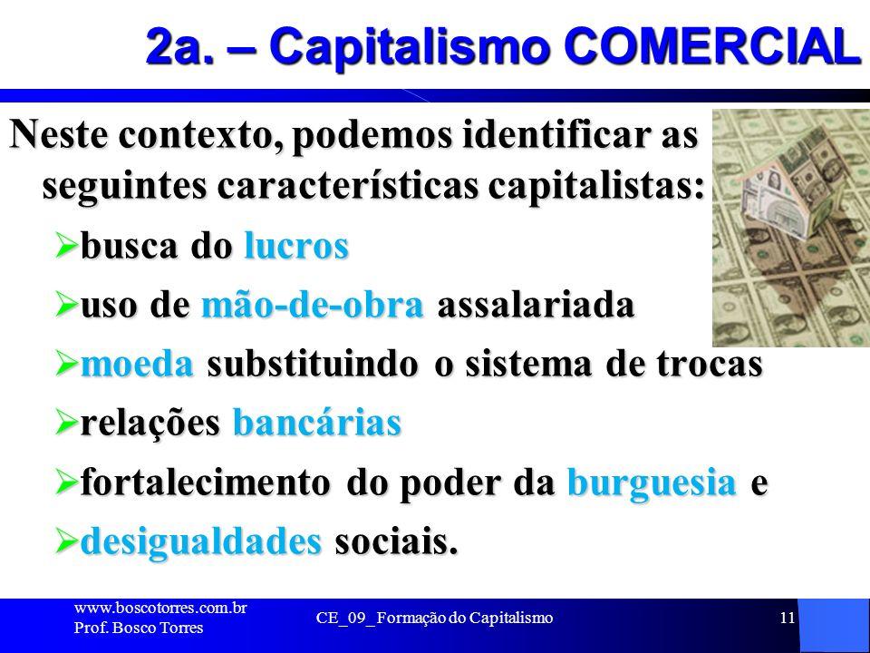 CE_09_ Formação do Capitalismo11 2a. – Capitalismo COMERCIAL Neste contexto, podemos identificar as seguintes características capitalistas: busca do l