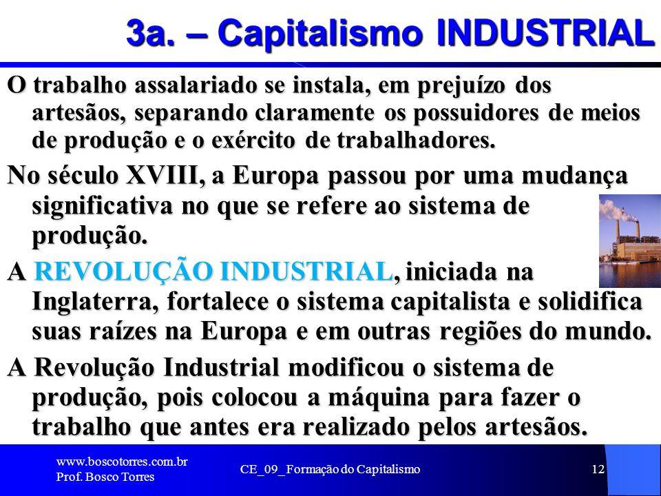 CE_09_ Formação do Capitalismo12 3a. – Capitalismo INDUSTRIAL O trabalho assalariado se instala, em prejuízo dos artesãos, separando claramente os pos