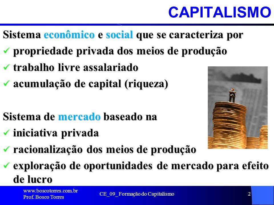 CE_09_ Formação do Capitalismo2CAPITALISMO Sistema econômico e social que se caracteriza por propriedade privada dos meios de produção propriedade pri