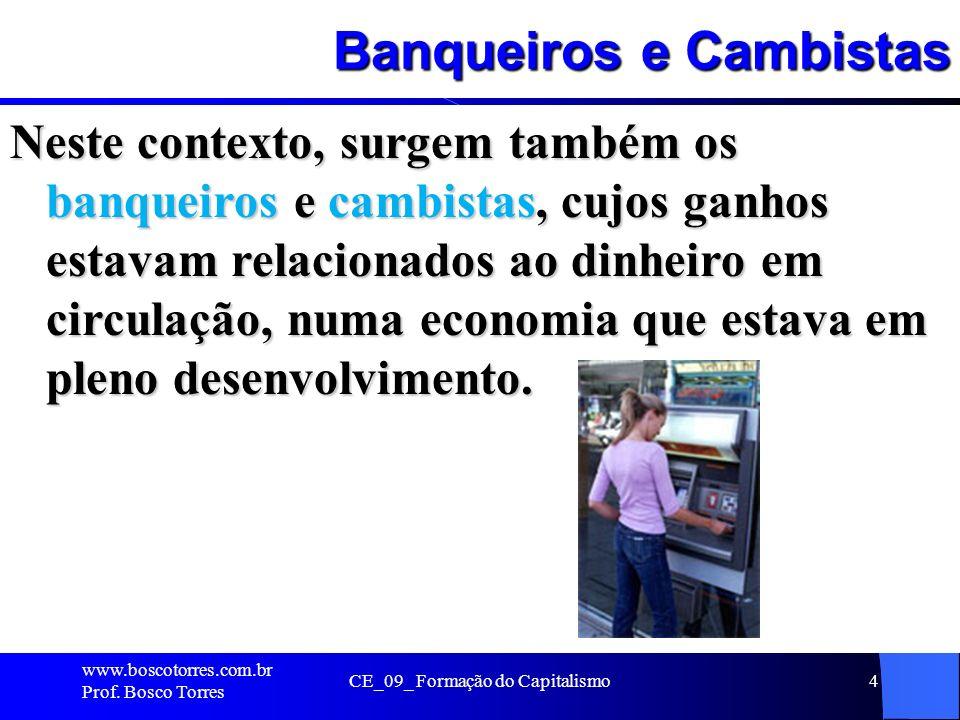 CE_09_ Formação do Capitalismo4 Banqueiros e Cambistas Neste contexto, surgem também os banqueiros e cambistas, cujos ganhos estavam relacionados ao d