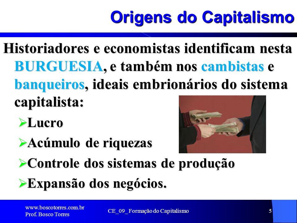 CE_09_ Formação do Capitalismo5 Origens do Capitalismo Historiadores e economistas identificam nesta BURGUESIA, e também nos cambistas e banqueiros, i