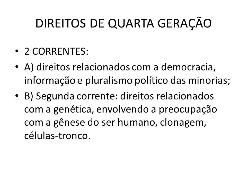 DIREITOS DE QUARTA GERAÇÃO 2 CORRENTES: A) direitos relacionados com a democracia, informação e pluralismo político das minorias; B) Segunda corrente: