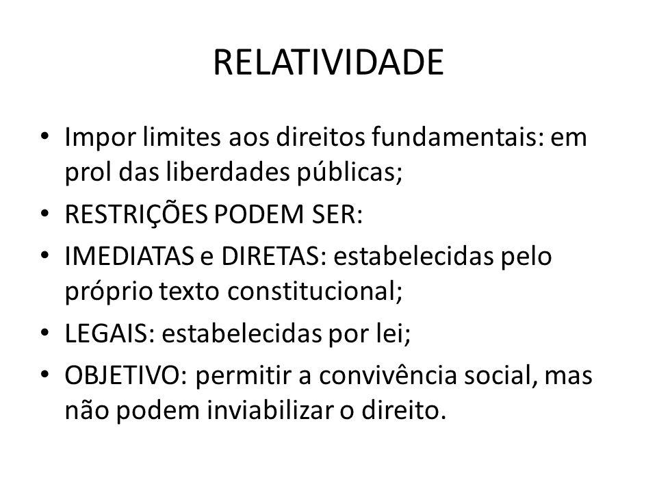 RELATIVIDADE Impor limites aos direitos fundamentais: em prol das liberdades públicas; RESTRIÇÕES PODEM SER: IMEDIATAS e DIRETAS: estabelecidas pelo p