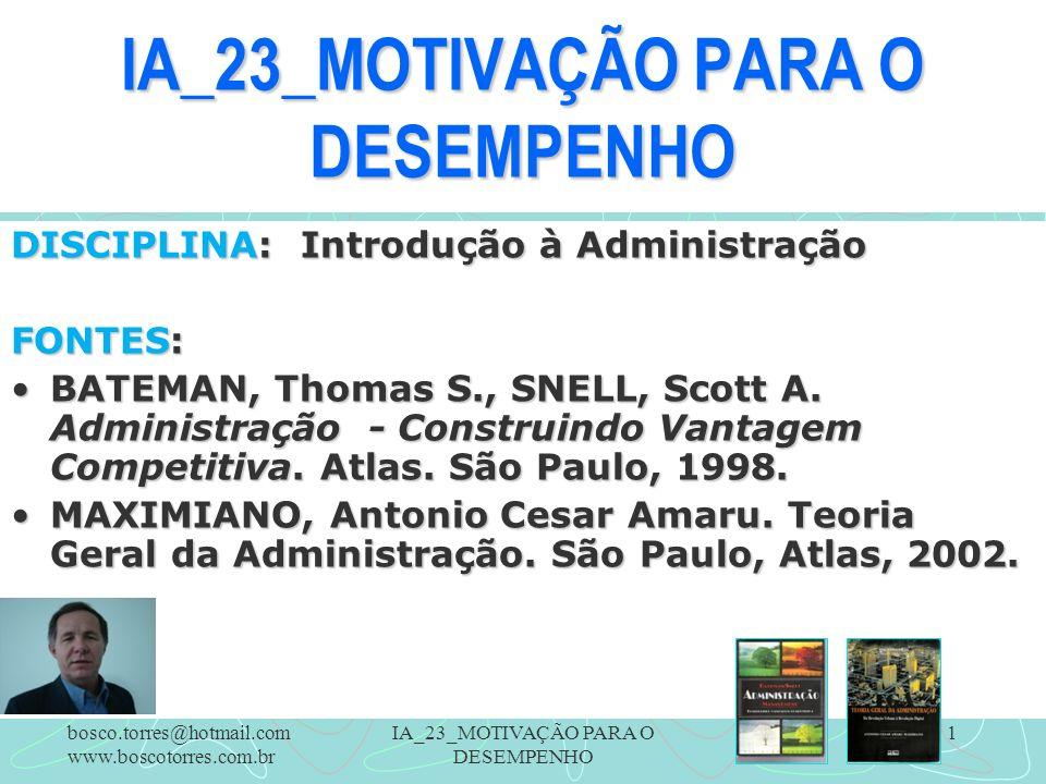 IA_23_MOTIVAÇÃO PARA O DESEMPENHO 1 DISCIPLINA: Introdução à Administração FONTES: BATEMAN, Thomas S., SNELL, Scott A. Administração - Construindo Van