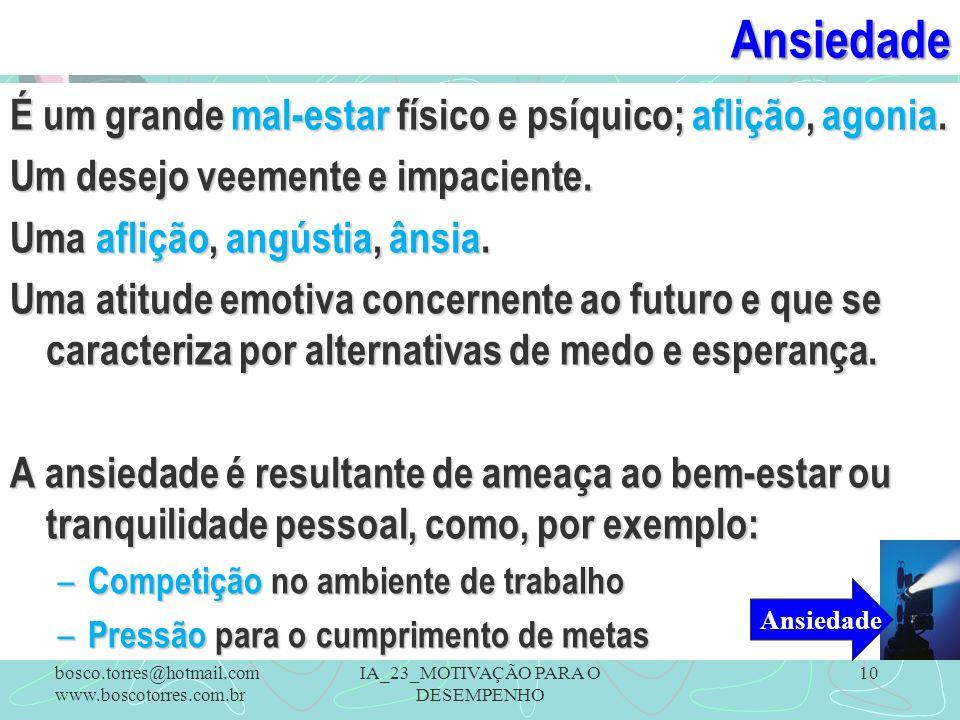 Ansiedade É um grande mal-estar físico e psíquico; aflição, agonia. Um desejo veemente e impaciente. Uma aflição, angústia, ânsia. Uma atitude emotiva