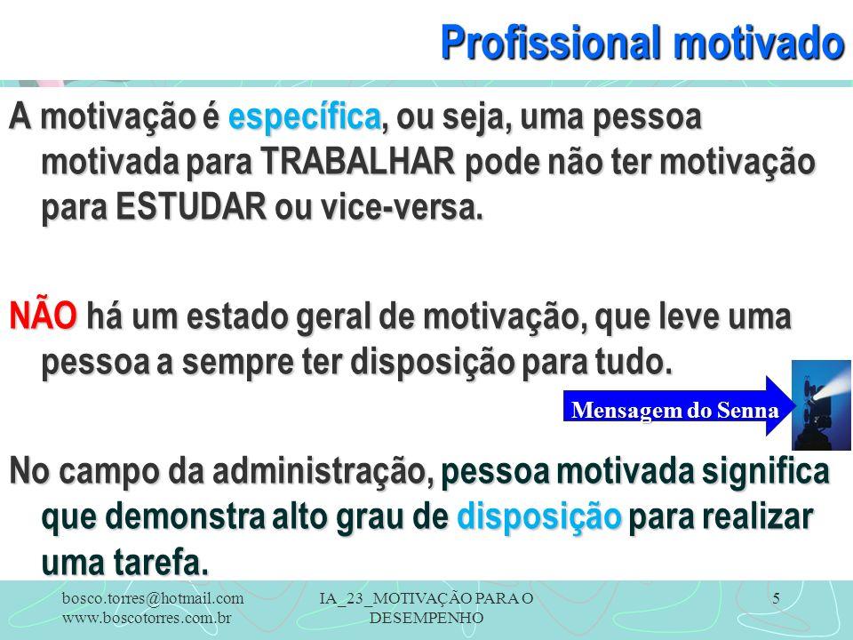 IA_23_MOTIVAÇÃO PARA O DESEMPENHO 5 Profissional motivado A motivação é específica, ou seja, uma pessoa motivada para TRABALHAR pode não ter motivação