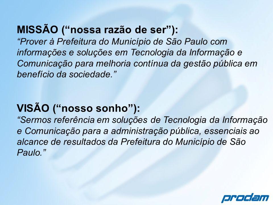 MISSÃO (nossa razão de ser): Prover à Prefeitura do Município de São Paulo com informações e soluções em Tecnologia da Informação e Comunicação para m