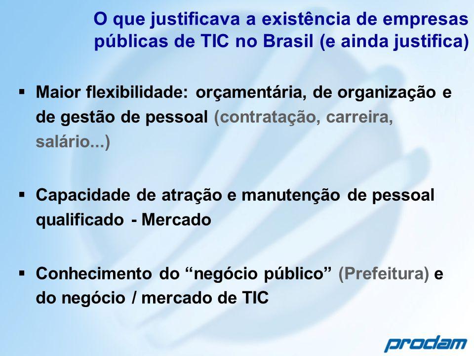 O que justificava a existência de empresas públicas de TIC no Brasil (e ainda justifica) Maior flexibilidade: orçamentária, de organização e de gestão