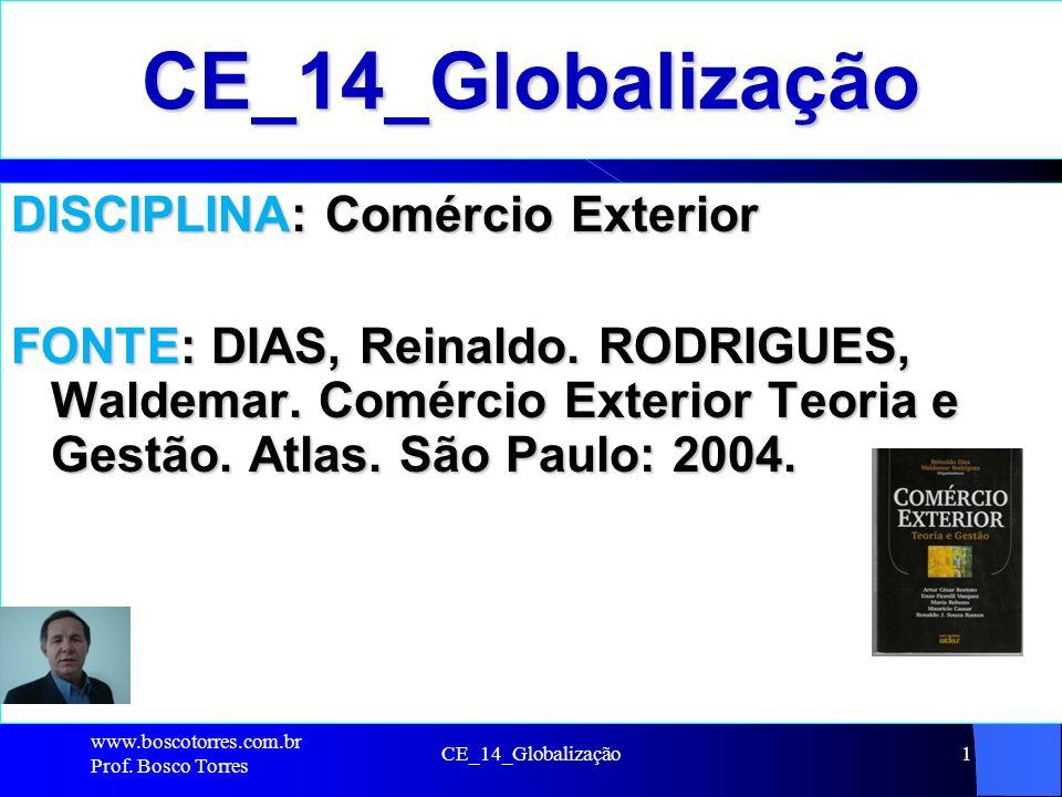 CE_14_Globalização1 CE_14_Globalização DISCIPLINA: Comércio Exterior FONTE: DIAS, Reinaldo. RODRIGUES, Waldemar. Comércio Exterior Teoria e Gestão. At