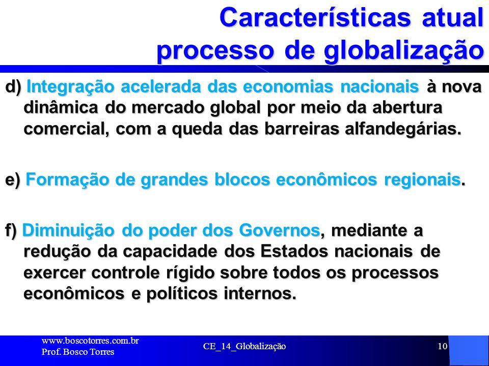 CE_14_Globalização10 Características atual processo de globalização d) Integração acelerada das economias nacionais à nova dinâmica do mercado global